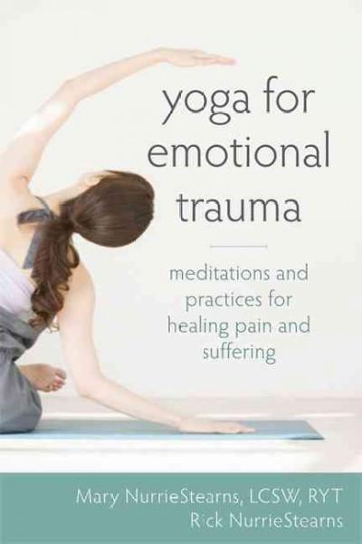 Yoga for emotional trauma : Meditations and practices for healing pain and suffering
