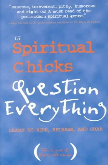 Spiritual Chicks Question Everything : Learn to Risk, Release and Soar