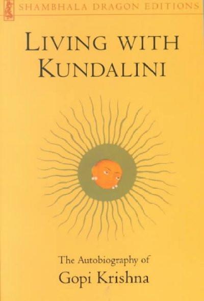 Living With Kundalini : The Autobiography of Gopi Krishna