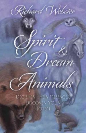 Spirit & Dream Animals : Decipher Their Messages, Discover Your Totem