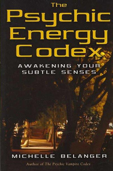 Psychic Energy Codex : A Manual For Developing Your Subtle Senses
