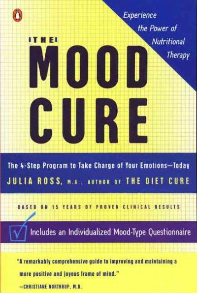 Mood Cure : The 4-Step Program to Take Charge of Your Emotions-Today