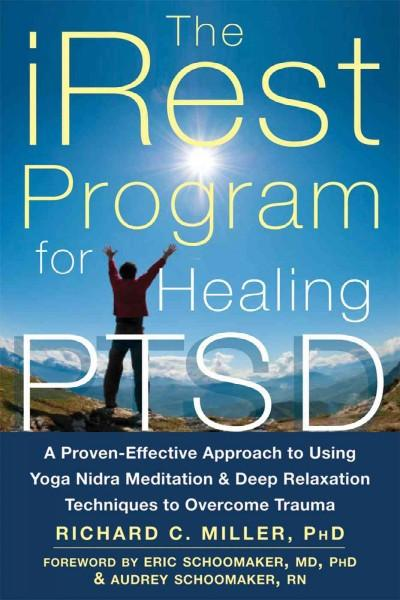 iRest Program for Healing PTSD : A Proven-Effective Approach to Using Yoga Nidra Meditation & Deep Relaxation Techniques to Overcome Trauma