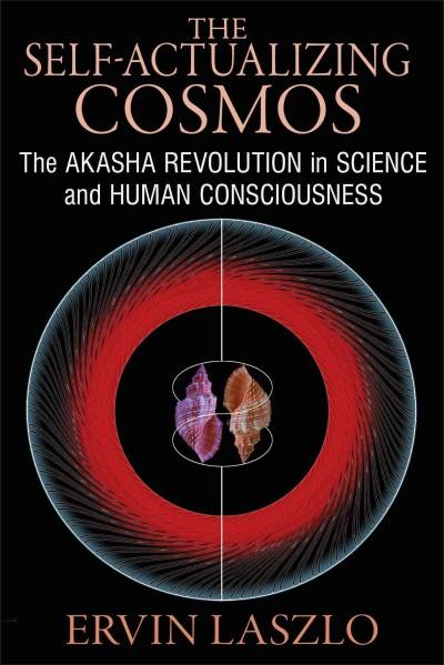 Self-Actualizing Cosmos : The Akasha Revolution in Science and Human Consciousness