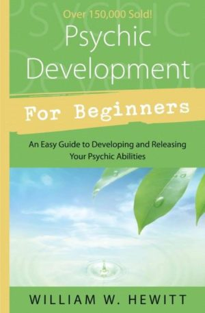Psychic Development for Beginners : An Easy Guide to Releasing and Developing Your Psychic Abilities