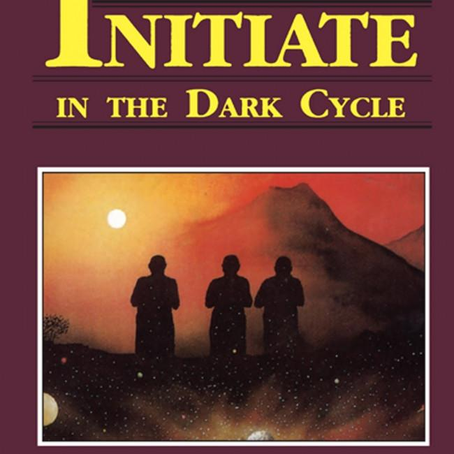 Initiate in the Dark Cycle : A Sequel to the Initiate and to the Initiate in the New World