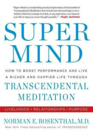 Super Mind : How to Boost Performance and Live a Richer and Happier Life Through Transcendental Meditation