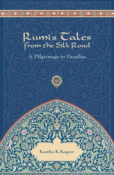 Rumi's Tales from the Silk Road : A Pilgrimage to Paradise