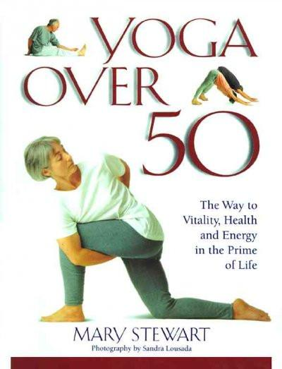Yoga over Fifty : The Way to Vitality, Health and Energy in the Prime of Life
