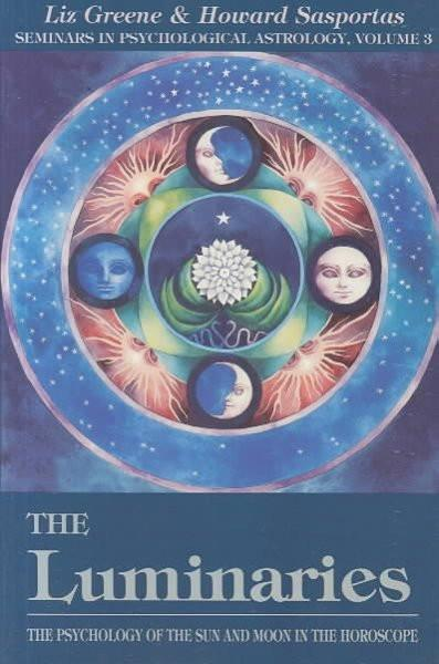 Luminaries : The Psychology of the Sun and Moon in the Horoscope