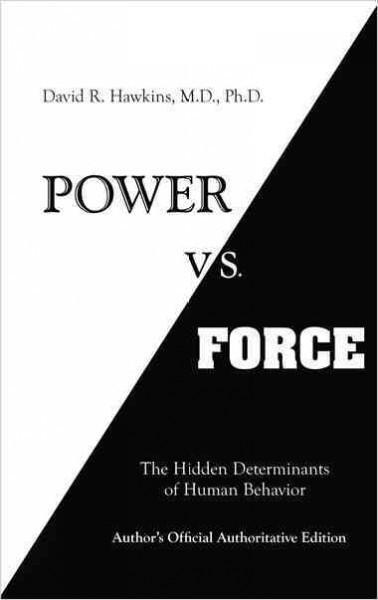 Power vs. Force : The Hidden Determinants of Human Behavior: Author's Official Authoritative Edition