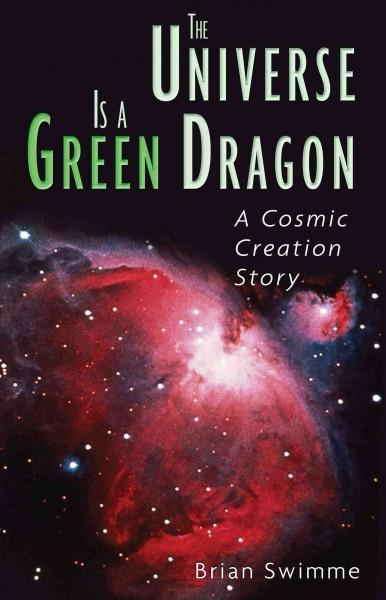 Universe Is a Green Dragon : A Cosmic Creation Story
