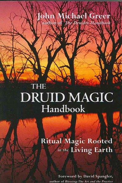 Druid Magic Handbook : Ritual Magic Rooted in the Living Earth