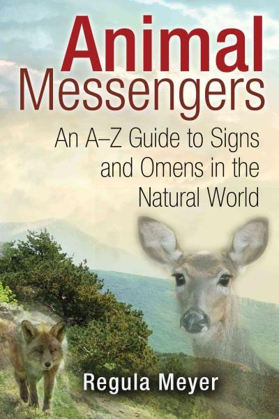 Animal Messengers : An A-Z Guide to Signs and Omens in the Natural World