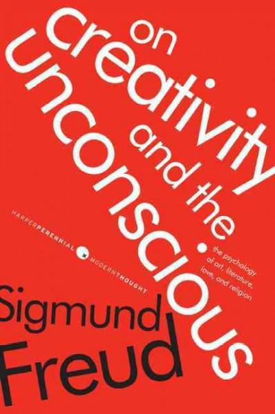 On Creativity and the Unconscious : The Psychology of Art, Literature, Love, and Religion