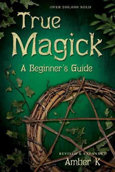 True Magick : A Beginner's Guide