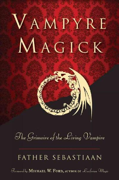 Vampyre Magick : The Grimoire of the Living Vampire
