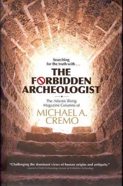 Forbidden Archeologist : The Atlantis Rising Magazine Columns of Michael A. Cremo