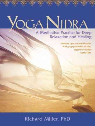 Yoga Nidra : A Meditative Practice for Deep Relaxation and Healing