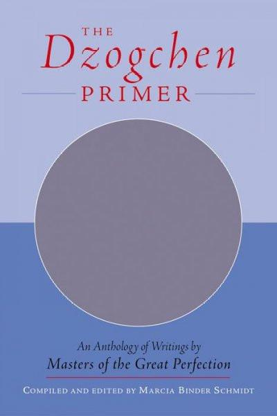 Dzogchen Primer : Embracing the Spiritual Path According to the Great Perfection