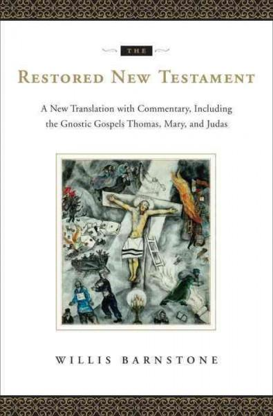 Restored New Testament : A New Translation With Commentary, Including the Gnostic Gospels: Thomas, Mary, and Judas