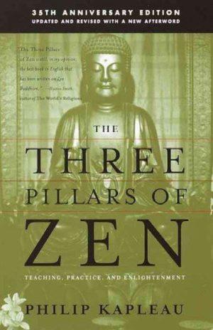 Three Pillars of Zen : Teaching, Practice, and Enlightenment