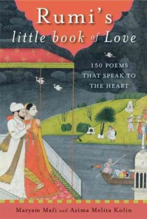 Rumi's little book of Love : 150 Poems That Speak to the Heart