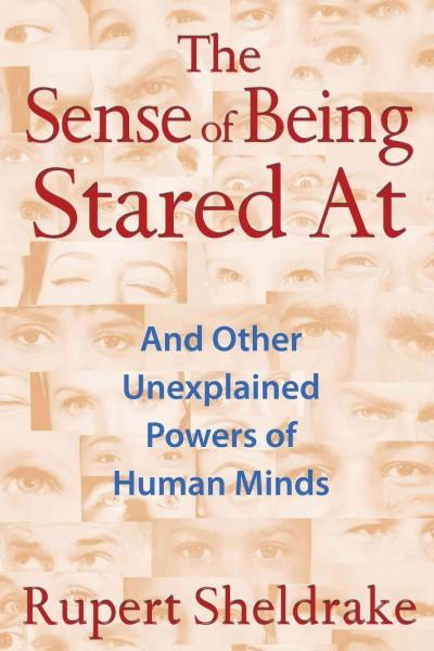 Sense of Being Stared At : And Other Unexplained Powers of Human Minds