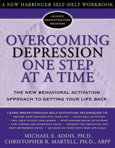 Overcoming Depression One Step at a Time : The New Behavioral Activation Approach to Getting Your Life Back