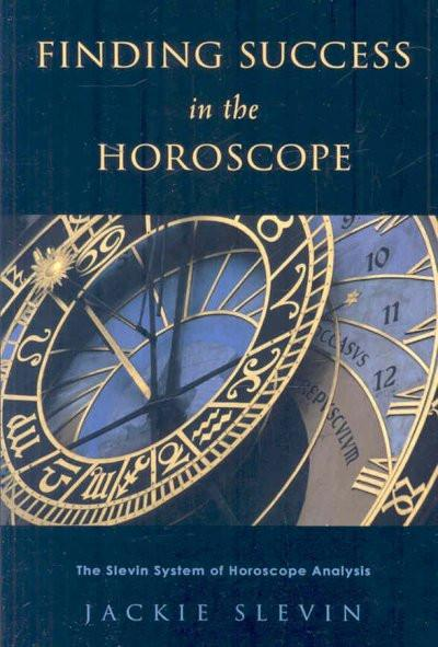 Finding Success in the Horoscope : The Slevin System of Horoscope Analysis