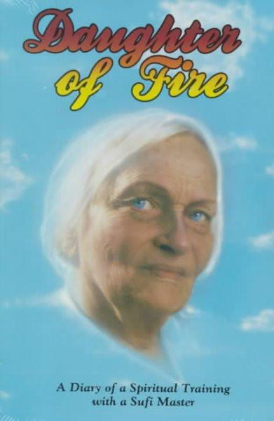 Daughter of Fire : A Diary of a Spiritual Training With a Sufi Master