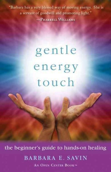 Gentle Energy Touch : The Beginner's Guide to Hands-On Healing