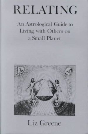 Relating : An Astrological Guide to Living With Others on a Small Planet