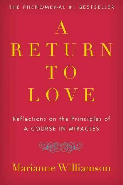 Return to Love : Reflections on the Principles of a Course in Miracles