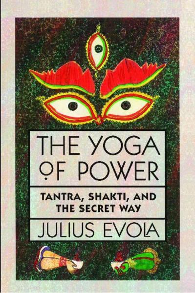 Yoga of Power : Tantra, Shakti, and the Secret Way