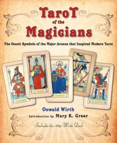 Tarot of the Magicians : The Occult Symbols of the Major Arcana That Inspired Modern Tarot