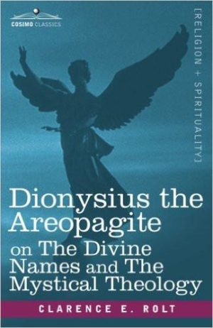 Dionysius the Areopagite; the Divine Names; and the Mystical Theology