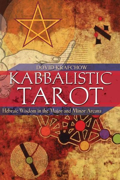 Kabbalistic Tarot : Hebraic Wisdom In The Major And Minor Arcana