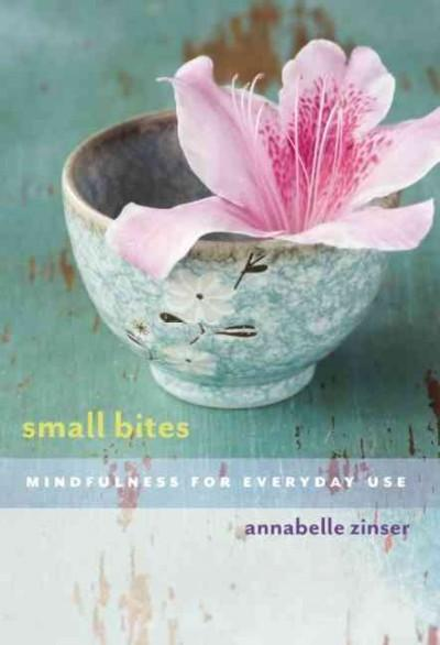 Small Bites : Mindfulness for Everyday Use