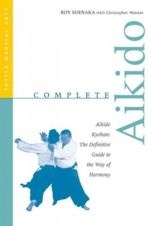 Complete Aikido : Aikido Kyohan : The Definitive Guide to the Way of Harmony