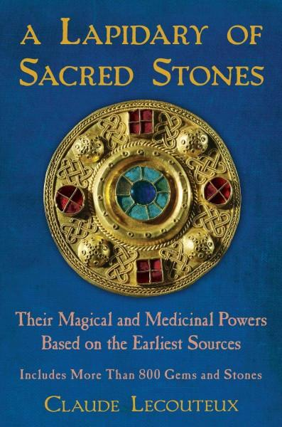 Lapidary of Sacred Stones : Their Magical and Medicinal Powers Based on the Earliest Sources
