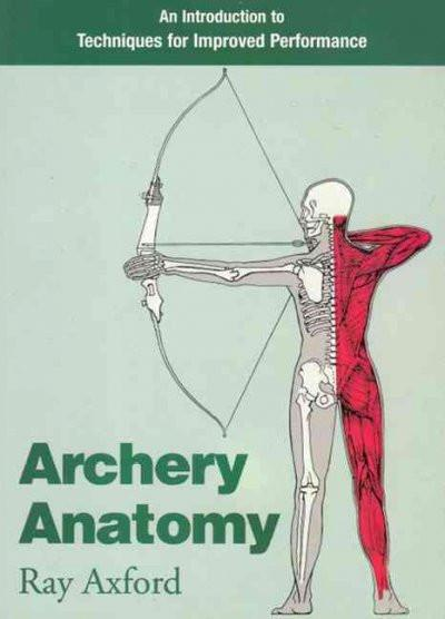 Archery Anatomy : An Introduction to Techniques for Improved Performance
