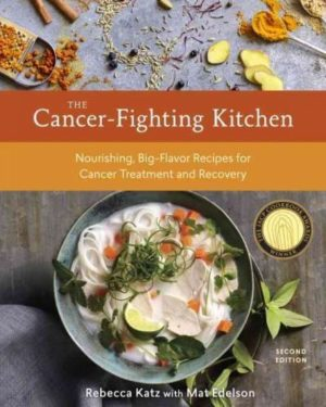 Cancer-Fighting Kitchen : Nourishing, Big-Flavor Recipes for Cancer Treatment and Recovery