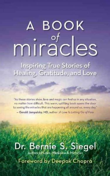 Book of Miracles : Inspiring True Stories of Healing, Gratitude, and Love