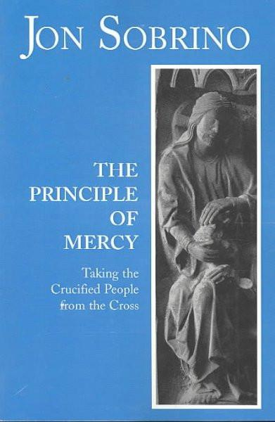 Principle of Mercy : Taking the Crucified People from the Cross