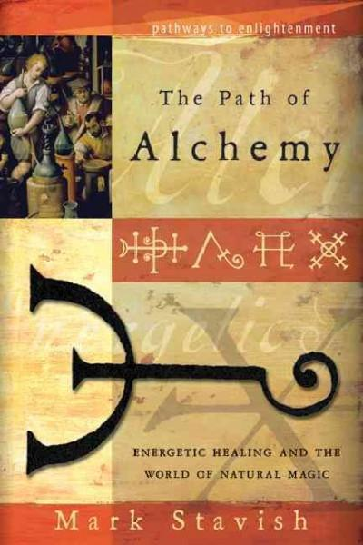 Path of Alchemy : Energetic Healing and the World of Natural Magic