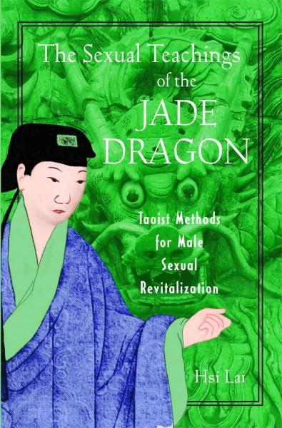Sexual Teachings of the Jade Dragon : Taoist Methods for Male Sexual Revitalization
