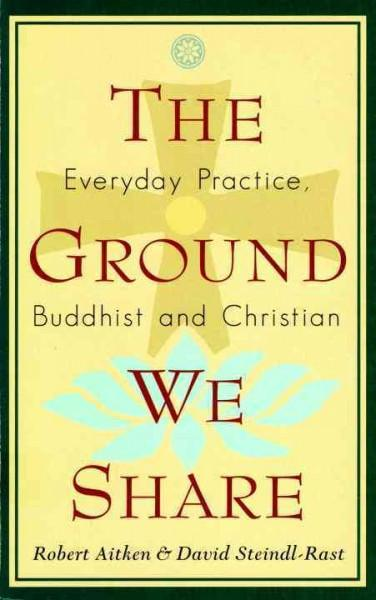 Ground We Share : Everyday Practice, Buddhist and Christian
