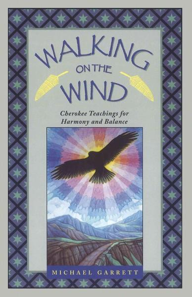 Walking on the Wind : Cherokee Teachings for Healing Through Harmony and Balance