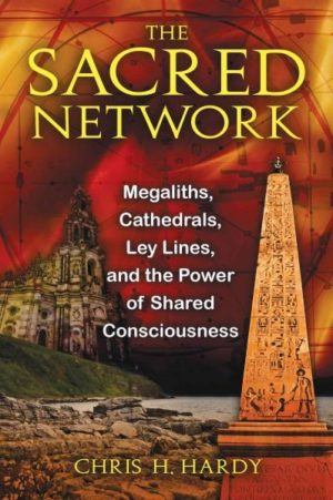 Sacred Network : Megaliths, Cathedrals, Ley Lines, and the Power of Shared Consciousness